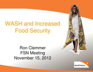 WASH and Increased Food Security  Ron Clemmer FSN Meeting November 15, 2012