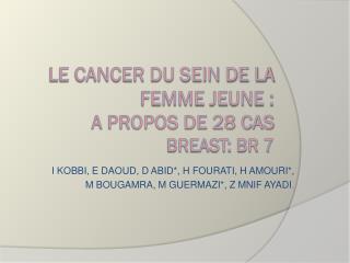 LE CANCER DU SEIN de LA FEMME JEUNE :  a propos de 28 CAS breast: br 7