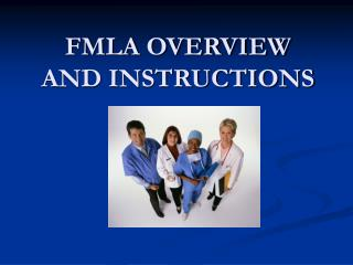 FMLA OVERVIEW  AND INSTRUCTIONS
