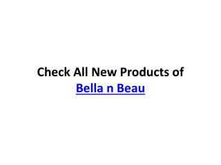 Check All New Products By Bella n Beau