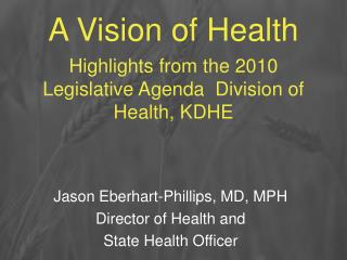 A Vision of Health Highlights from the 2010 Legislative Agenda  Division of Health, KDHE