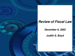 Review of Fiscal Law December 6, 2002 Judith S. Boyd