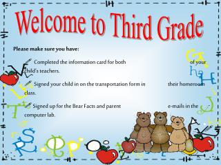 Please make sure you have: Completed the information card for both 			of your child's teachers.
