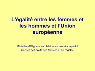 L��galit� entre les femmes et les hommes et l�Union europ�enne