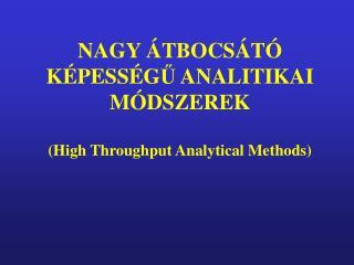 NAGY �TBOCS�T� K�PESS�G ?  ANALITIKAI M�DSZEREK (High Throughput Analytical Methods)