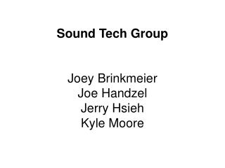 Sound Tech Group Joey Brinkmeier Joe Handzel Jerry Hsieh Kyle Moore