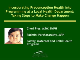 Cheri Pies, MSW, DrPH Padmini Parthasarathy, MPH Family, Maternal and Child Health Programs
