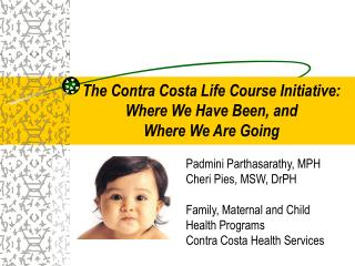 Padmini Parthasarathy, MPH Cheri Pies, MSW, DrPH Family, Maternal and Child Health Programs