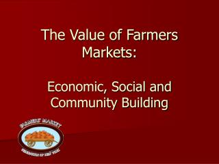 The Value of Farmers Markets:  Economic, Social and  Community Building