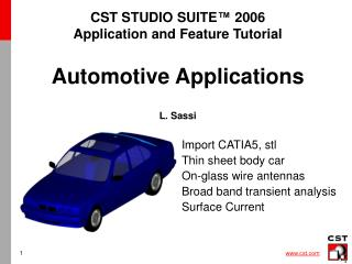 CST STUDIO SUITE™ 2006 Application and Feature Tutorial Automotive Applications L. Sassi