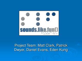 Project Team: Matt Clark, Patrick Dwyer, Daniel Evans, Eden Kung