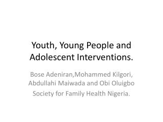 Youth, Young People and Adolescent Interventions.