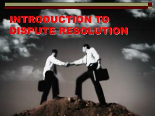 INTRODUCTION TO DISPUTE RESOLUTION