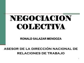 NEGOCIACION COLECTIVA  RONALD SALAZAR MENDOZA  asesor de la direcci n nacional de relaciones de trabajo
