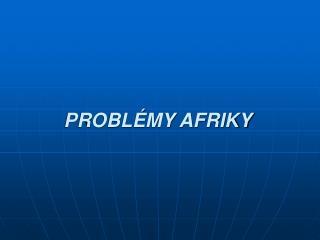 PROBL MY AFRIKY