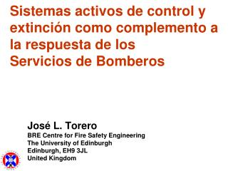 José L. Torero BRE Centre for Fire Safety Engineering The University of Edinburgh
