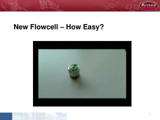 New  Flowcell  � How Easy?