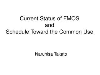 Current Status of FMOS and  Schedule Toward the Common Use