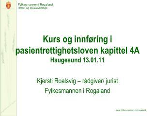 Kurs og innføring i pasientrettighetsloven kapittel 4A Haugesund 13.01.11