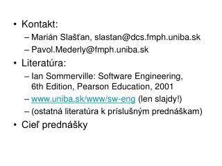 Kontakt: Marián Slašťan, slastan @ dcs.fmph.uniba.sk Pavol.Mederly@fmph.uniba.sk Literat úra:
