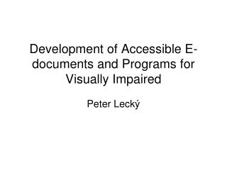 Development of Accessible E-documents and Programs for Visually Impaired