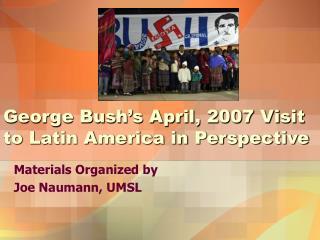 George Bush's April, 2007 Visit to Latin America in Perspective