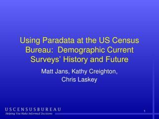 Using Paradata at the US Census Bureau: Demographic Current Surveys' History and Future