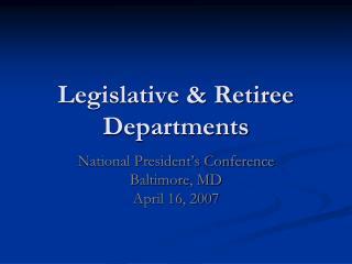 Legislative & Retiree Departments