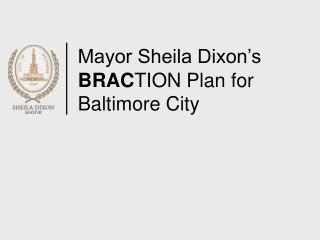 Mayor Sheila Dixon's BRAC TION Plan for Baltimore City