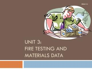 UNIT 3: FIRE TESTING AND MATERIALS DATA