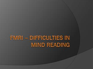 fMRI  –  difficulties in  mind  reading