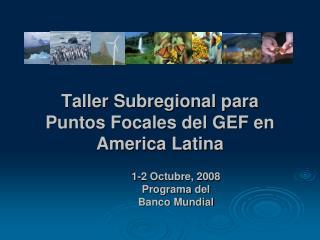 Taller Subregional para  Puntos Focales del GEF en America Latina