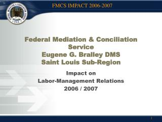 Federal Mediation & Conciliation Service Eugene G. Bralley DMS Saint Louis Sub-Region