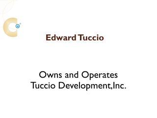 Edward Tuccio Owns and Operates Tuccio Development, Inc