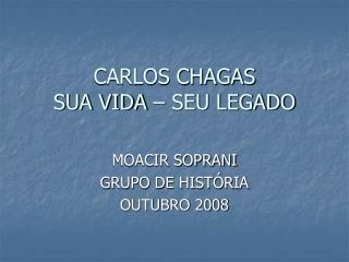 CARLOS CHAGAS SUA VIDA – SEU LEGADO
