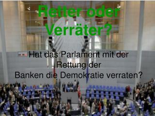 Retter oder Verräter? Hat das Parlament mit der Rettung der Banken die Demokratie verraten?