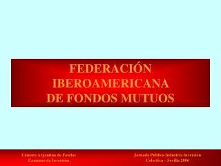 FEDERACIÓN IBEROAMERICANA  DE FONDOS MUTUOS