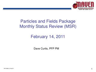 Particles and Fields Package Monthly Status Review (MSR) February 14, 2011