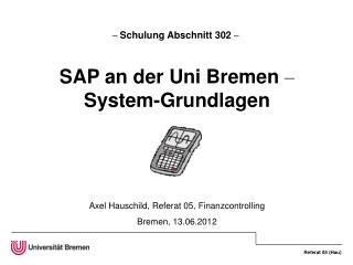 –  Schulung Abschnitt 302  – SAP an der Uni Bremen  – System-Grundlagen