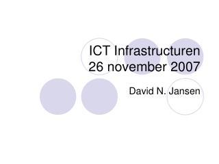 ICT Infrastructuren 26 november 2007