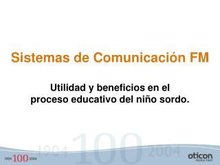 Sistemas de Comunicación FM Utilidad y beneficios en el  proceso educativo del niño sordo.