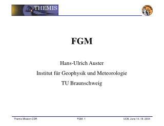 FGM Hans-Ulrich Auster Institut für Geophysik und Meteorologie TU Braunschweig