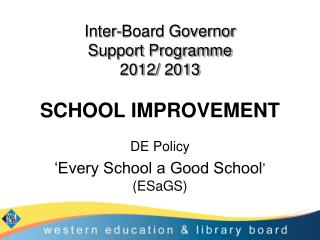 Inter-Board Governor  Support Programme 2012/ 2013 SCHOOL IMPROVEMENT