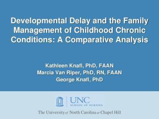 Kathleen  Knafl , PhD, FAAN Marcia Van Riper, PhD, RN, FAAN George  Knafl , PhD