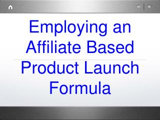 Employing an Affiliate Based Product Launch Formula