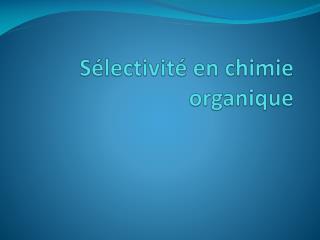 Sélectivité en chimie organique