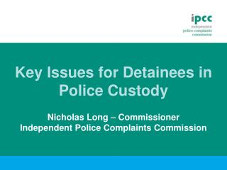 Key Issues for Detainees in Police Custody Nicholas Long – Commissioner