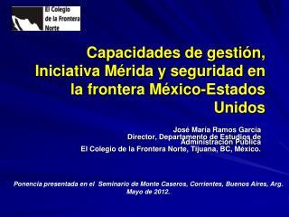 Capacidades de gestión, Iniciativa Mérida y  seguridad en la frontera México-Estados Unidos