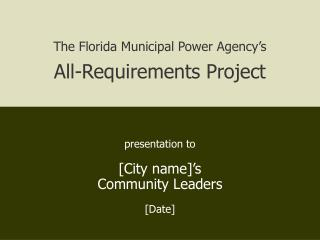 The Florida Municipal Power Agency�s All-Requirements Project presentation to [City name]�s