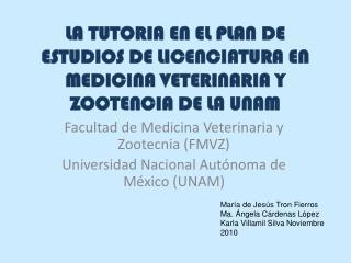 LA TUTORIA EN EL PLAN DE ESTUDIOS DE LICENCIATURA EN  MEDICINA VETERINARIA Y ZOOTENCIA DE LA UNAM